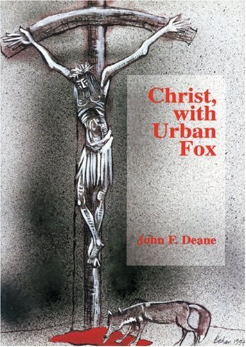 Christ, With Urban Fox (Associaiton Copy - Inscribed to Grace Paley): Deane, John F.