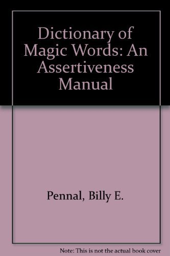 The Dictionary of Magic Words: An Assertiveness: Pennal, Billy E.