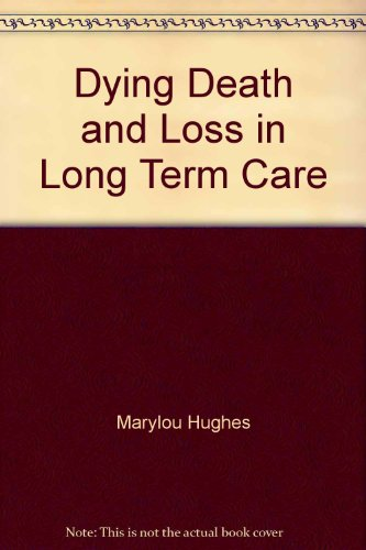 Dying, Death, and Loss in Long Term Care: Hughes, Marylou