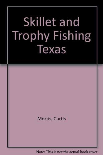 Skillet and Trophy Fishing Texas: Morris, Curtis