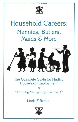 9781877749056: Household Careers: Nannies, Butlers, Maids and More: the Complete Guide for Finding Household Employment