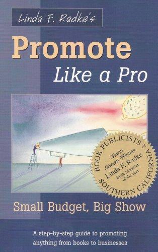 Promote Like a Pro: Small Budget, Big Show: Linda F. Radke