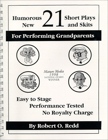 9781877756078: 21 Humorous, New, Short Plays and Skits for Performing Grandparents: Easy to Play, Performance Tested, No Royalty