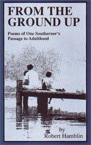 From the Ground Up: Poems of One Southerner's Passage to Adulthood: Robert Hamblin