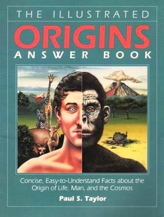 The Illustrated Origins Answer Book: Concise, Easy-To-Understand: Paul S. Taylor