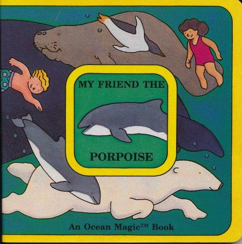 9781877779077: My Friend the Porpoise (Ocean Magic Book)