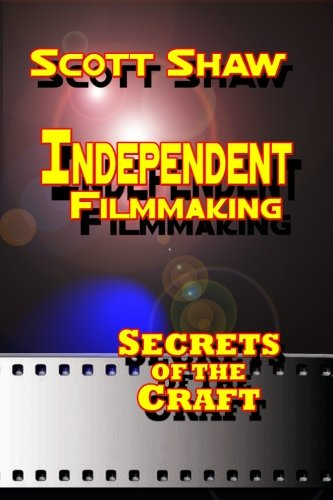 9781877792496: Independent Filmmaking: Secrets of the Craft