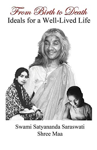 From Birth to Death: Ideals for a Well-lived Life: Swami Satyananda Saraswati; Shree Maa