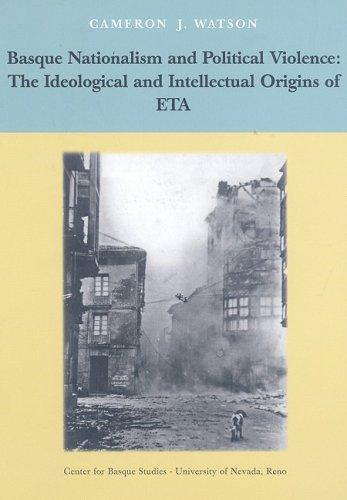 Basque Nationalism and Political Violence: the Ideological and Intellectual Origins of Eta;: Watson...