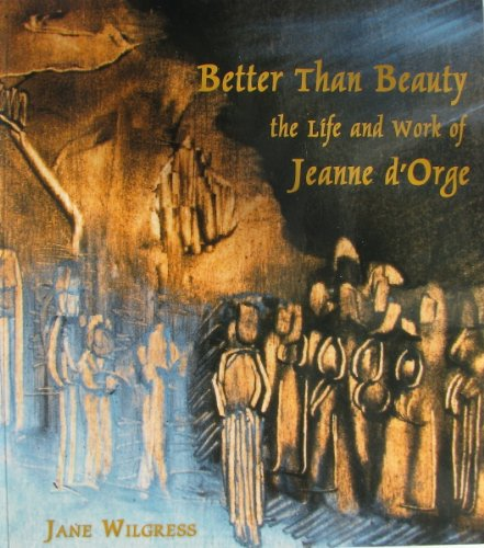 9781877809187: Better Than Beauty: The Life and Work of Jeanne d'Orge (Paperback)