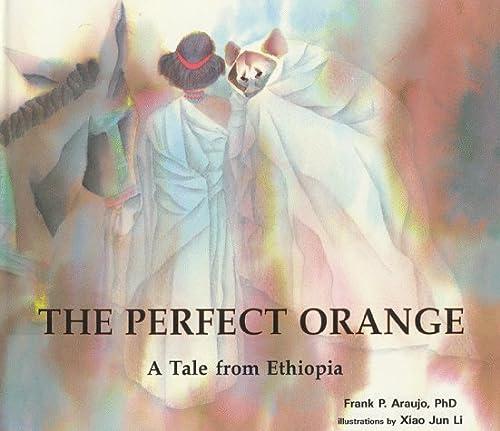 The Perfect Orange: A Tale from Ethiopia (Toucan Tales Series ; Vol. 2): Frank P. Araujo