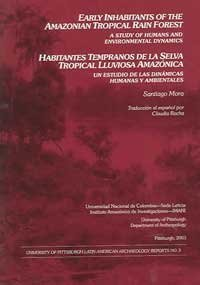 9781877812606: Early Inhabitants of the Amazonian Tropical Rain Forest/Habitantes Tempranos de la Selva Tropical Lluviosa Amazonica: A Study of Humans and ... Latin American Archaeology Reports)