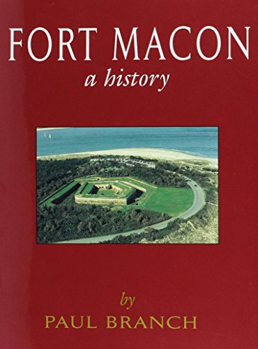 Fort Macon : A History: Branch, Paul R.,