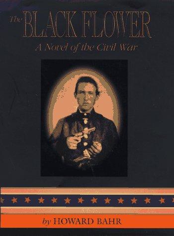 9781877853500: THE BLACK FLOWER: A Novel of the Civil War
