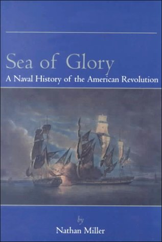 Sea of Glory: A Naval History of the American Revolution: Nathan Miller