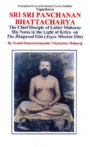 9781877854484: Yogacharya Sri Sri Panchanan Bhattacharya: The Chief Disciple of Lahiri Mahasay - His Notes In The Light of Kriya on The Bhagavad Gita (Aryya Mission Gita)