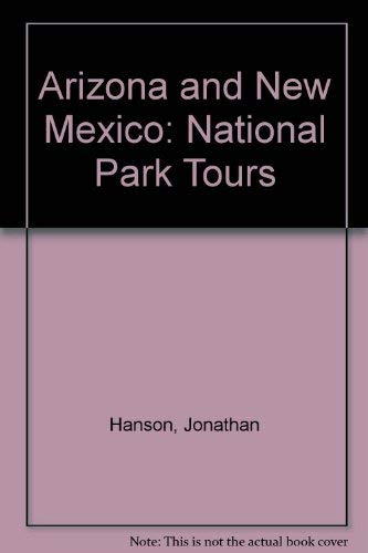 Arizona and New Mexico: National Park Tours: Hanson, Jonathan; Hanson, Roseann Beggy