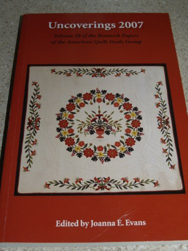 9781877859236: Uncoverings 2007 : Volume 28 of the Research Papers of the American Quilt Study Group