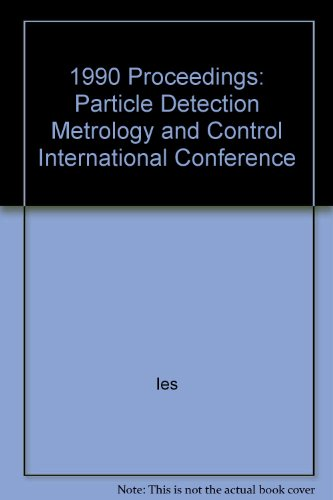 1990 Proceedings: Particle Detection Metrology and Control International Conference: n/a