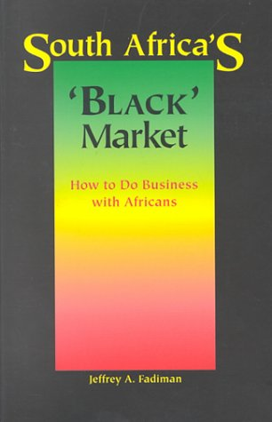 South Africa's 'Black' Market: How to Do Business With Africans: Fadiman, Jeffrey A.