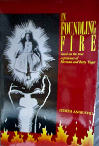 9781877873041: In Foundling Fire (Based on the True Experiences of Herman and Betty Yager)