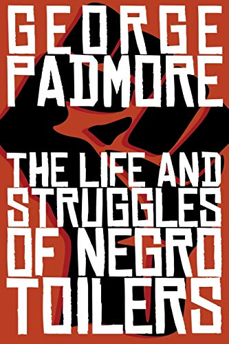 The Life and Struggles of Negro Toilers (9781877880049) by George Padmore