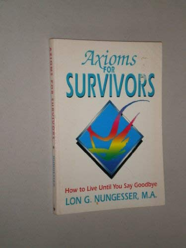 9781877880056: Axioms for survivors: How to live until you say goodbye