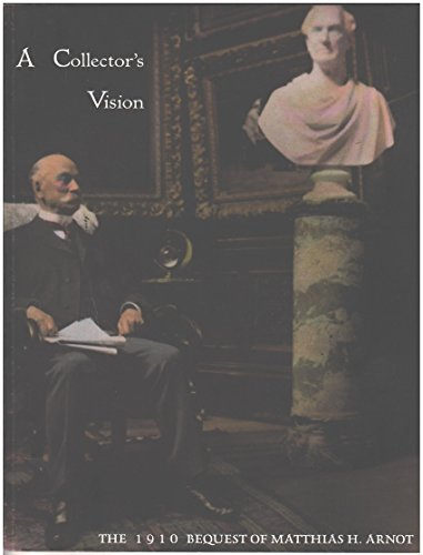 9781877885051: A collector's vision: The 1910 bequest of Matthias H. Arnot