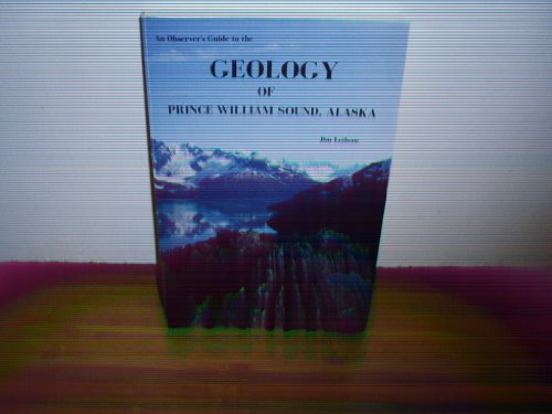 An Observer's Guide to the Geology of Prince William Sound: Lethcoe, Jim