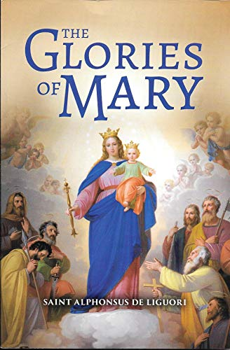 The Glories of Mary: St. Alphonsus Maria
