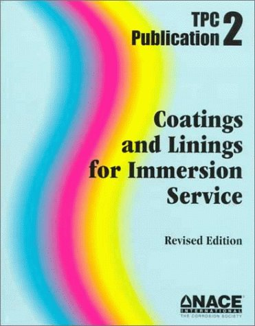 Coatings and Linings in Immersion Service: Tcp Publication 2 (Tpc Publication, 2)