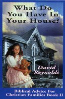 What Do You Have In Your House? (Biblical Advice For Christian Families Book 2): David L Reynolds