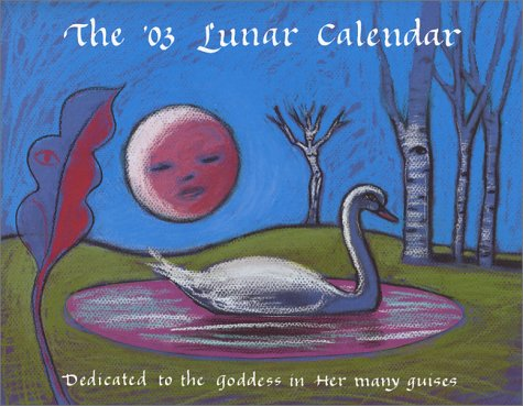 9781877920134: The '03 Lunar Calendar: Dedicated to the Goddess in Her Many Guises