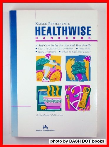Kaiser Permanente Healthwise handbook: A self-care guide for you and your family: Donald W Kemper