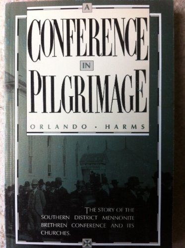 A Conference in Pilgrimage: The Story of the Southern District Mennonite Brethren Conference and ...