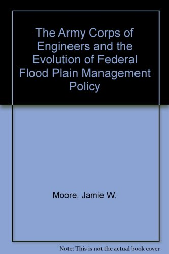 The Army Corps of Engineers and the Evolution of Federal Flood Plain Management Policy (Program on ...
