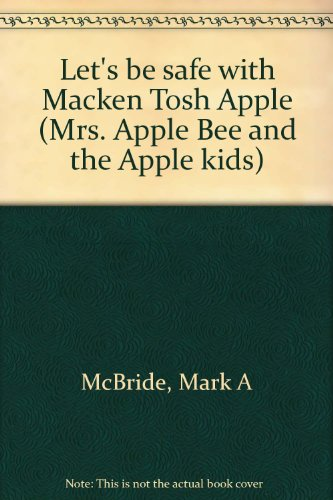 Let's be safe with Macken Tosh Apple (Mrs. Apple Bee and the Apple kids): McBride, Mark A