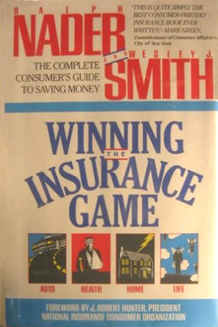 Winning the Insurance Game: The Complete Consumer's Guide to Saving Money: Nader, Ralph; Smith...