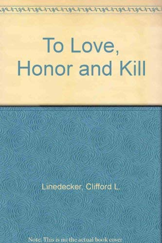 To Love, Honor and Kill: Linedecker, Clifford
