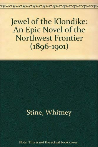 Jewel of the Klondike: An Epic Novel of the Northwest Frontier (1896-1901) (1877961493) by Whitney Stine