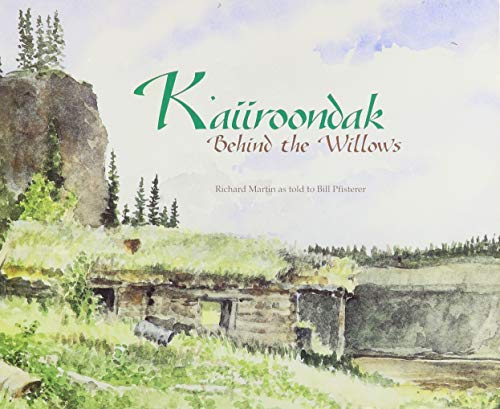 K'aiiroondak: Behind the Willows (1877962260) by Martin, Richard