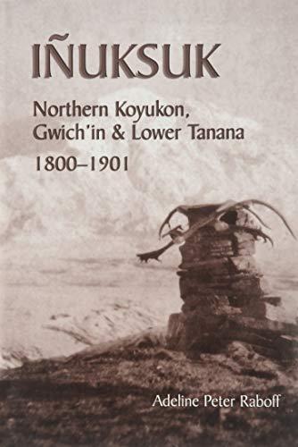 Inuksuk: Northern Koyukon, Gwich'in & Lower Tanana,: Adeline Peter Raboff