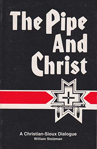 The Pipe and Christ: A Christian-Sioux Dialogue: Stolzman, William