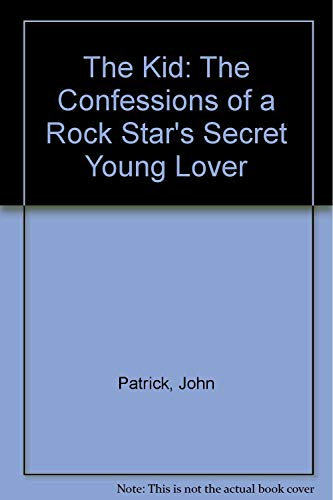 The Kid: The Confessions of a Rock Star's Secret Young Lover (1877978272) by John Patrick; Joe Leslie
