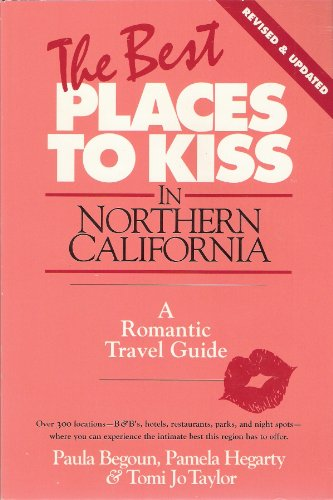 Best Places to Kiss in Northern California: A Romantic Travel Guide: Begoun, Paula; Hegarty, Pamela...