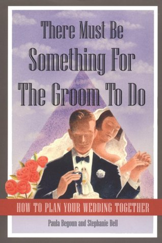 There Must Be Something for the Groom to Do: How to Plan Your Wedding Together: Begoun, Paula, Bell...