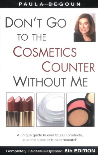 9781877988301: Don't Go to the Cosmetics Counter Without Me: A Unique Guide to Over 35,000 Products, Plus the Latest Skin-Care Research (Don't Go to the Cosmetics ... (DON'T GO TO THE COSMETIC COUNTER WITHOUT ME)