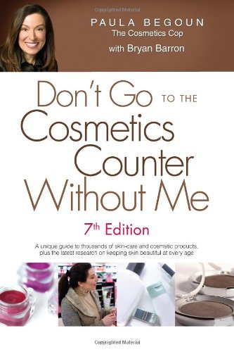 Don't Go to the Cosmetics Counter Without Me, 7th Edition: Begoun, Paula; Barron, Bryan