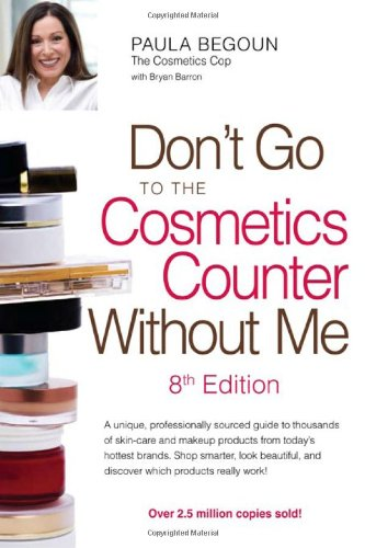 9781877988349: Don't Go to the Cosmetics Counter Without Me: A unique, professionally sourced guide to thousands of skin-care and makeup products from today's ... and discover which products really work!