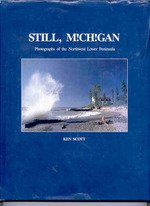 Still Michigan: Photographs of the Northwest Lower Peninsula: Ken Scott